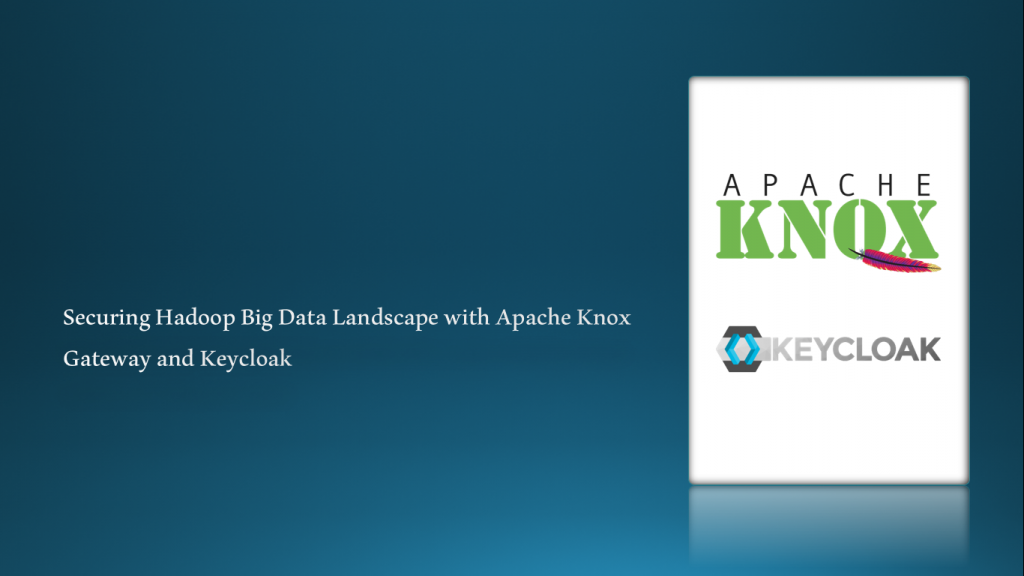 Securing Hadoop Big Data Landscape with Apache Knox Gateway